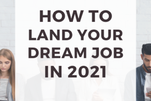 How to Land Your Dream Job in 2021
